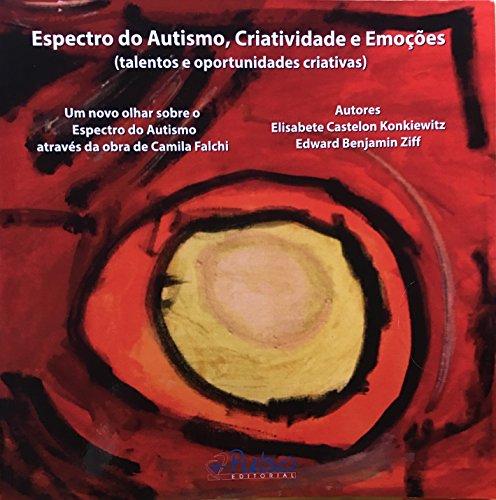 Espectro do Autismo, Criatividade e Emoções: (talentos e oportunidades criativas) (Elisabete Castelon Konkiewitz) (Portuguese Edition) por Elisabete Castelon Konkiewitz