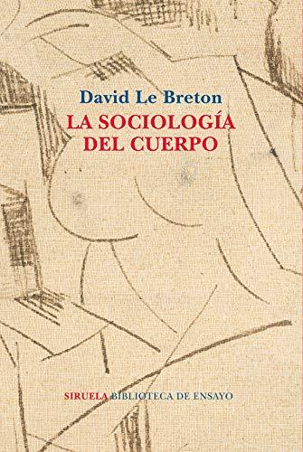La sociología del cuerpo (Biblioteca de Ensayo / Serie mayor) por David Le Breton