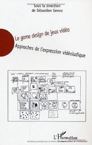 Le game design de jeux vidéo : Approches de l'expression vidéoludique de Sébastien Genvo (15 janvier 2006) Broché