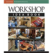 Workshop Idea Book (Taunton Woodworking) by Andy Rae (2005-09-15)