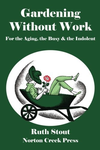 Gardening Without Work: For the Aging, the Busy & the Indolent by Ruth Stout (2011-08-03)