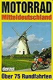 Motorrad-Touren Mitteldeutschland: Ein reich illustrierter Führer durch alle landschaftlich reizvollen Regionen Mitteldeutschlands und die daran ... Varianten und Abstechern (Freizeit aktiv)