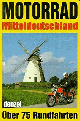 Motorrad-Touren Mitteldeutschland: Ein reich illustrierter Führer durch alle landschaftlich reizvollen Regionen Mitteldeutschlands und die daran … Varianten und Abstechern (Freizeit aktiv)