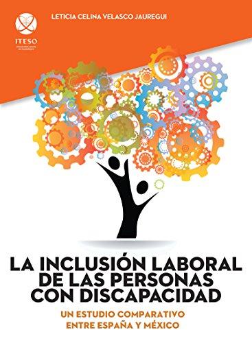 La inclusión laboral de las personas con discapacidad. Un estudio comparativo entre España y México por Leticia Celina Velasco Jauregui