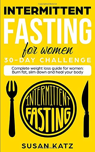 Intermittent Fasting for Women 30-Day Challenge: Complete Weight Loss Guide for Women: Burn Fat, Slim Down, and Heal Your Body
