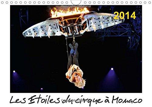 Les Etoiles du cirque a Monaco 2014 2015: Chaque annee, Le Festival International du Cirque de Monte-Carlo est le rendez-vous des plus grands artistes ... gagner un prestigieux trophee. (Calvendo Art) par Alain Hanel