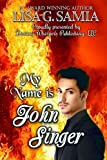 My Name is JOHN SINGER by Lisa G. Samia (2016-04-25)