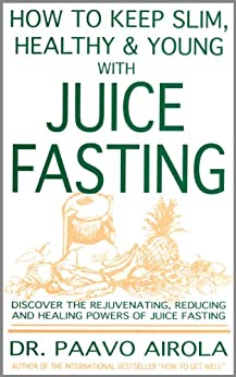 How to Keep Slim, Healthy and Young with Juice Fasting (English Edition) di [Airola, Paavo]