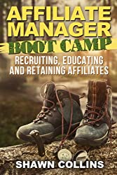 Affiliate Manager Boot Camp: Recruiting, Educating, and Retaining Affiliates (English Edition)