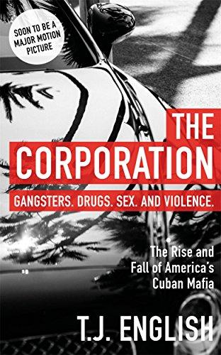 The Corporation: The Rise and Fall of America's Cuban Mafia por T J English