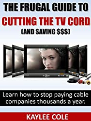 The Frugal Guide to Cutting the Cable Cord (And Saving $$$) (English Edition)