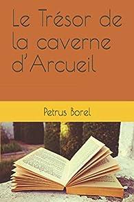 Le Trésor de la caverne d'Arcueil par Pétrus Borel