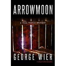 Arrowmoon (The Bill Travis Mysteries) (Volume 8) by George Wier (2015-05-16)