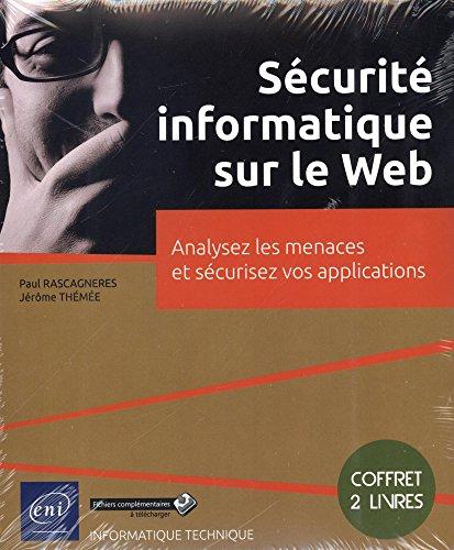 Scurit informatique sur le Web - Coffret de 2 livres : analysez les menaces et scurisez vos applications