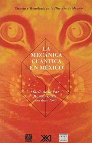 La mecánica cuántica en México: Una visión interdisciplinaria a cien años de su nacimiento (Ciencia y tecnología en la historia de México)