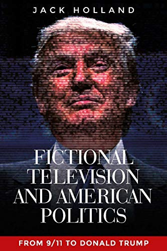 Fictional Television and American Politics: From 9/11 to Donald Trump (Card The Dead Walking Game)