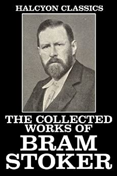 The Collected Works of Bram Stoker: 32 Novels and Short Stories (Halcyon Classics) (English Edition) par [Bram Stoker]