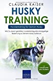 Husky Training - Hundetraining für Deinen Husky: Wie Du durch gezieltes Hundetraining eine einzigartige Beziehung zu Deinem Husky aufbaust (Husky Band, Band 2) - Claudia Kaiser