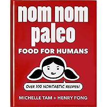 Nom Nom Paleo: Food For Humans: Over 100 Nomtastic Recipes!