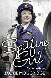 By Jackie Moggridge Spitfire Girl: My Life in the Sky