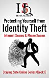Protecting Yourself from Identity Theft, Internet Scams & Phone Scams (Staying Safe Online Series Book 1)
