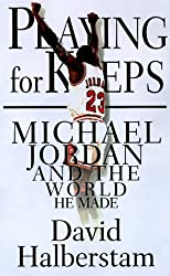 Playing for Keeps: Michael Jordan and the World That He Made by David Halberstam (1999-01-25)