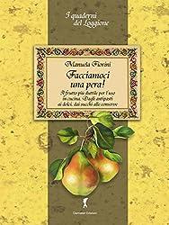 Facciamoci una pera! Il frutto più duttile in cucina. Storia, curiosità e ricette.: I Quaderni del Loggione - Damster (Damster - Quaderni del Loggione, cultura enogastronomica)