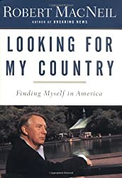 Looking for My Country: Finding Myself in America by Robert Macneil (2003-05-06)
