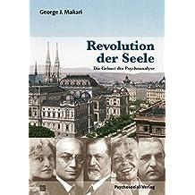 Revolution der Seele: Die Geburt der Psychoanalyse (Bibliothek der Psychoanalyse)