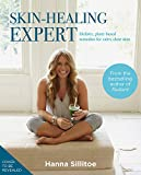 Skin Healing Expert: Holistic, plant-based remedies and recipes for calm, clear skin - Hanna Sillitoe