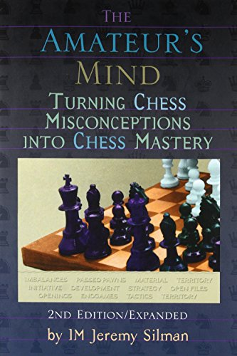 The Amateur's Mind: Turning Chess Misconceptions into Chess Mastery di I.M. Jeremy Silman