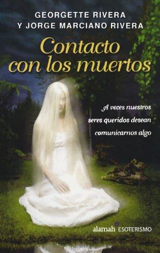 Descargar Libro Contacto Con los Muertos: A Veces Nuestros Seres Queridos Desean Comunicarnos AlgoContacto con los muertos de Georgette Rivera