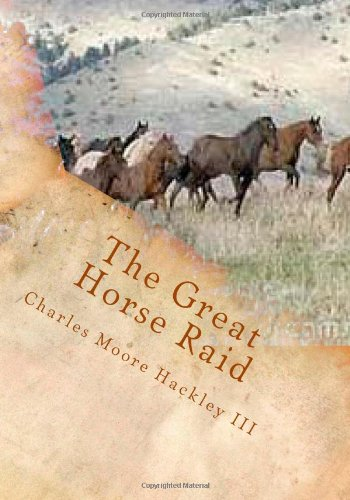 The Great Horse Raid: The story of the greatest horse raid in the history of the American West