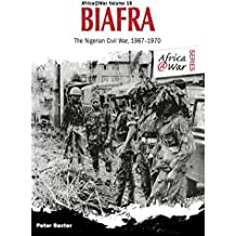 Biafra: The Nigerian Civil War 1967-1970 (Africa @ War Series)
