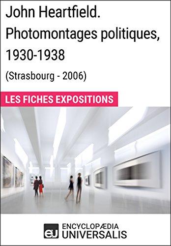 John Heartfield. Photomontages politiques, 1930-1938 (Strasbourg - 2006): Les Fiches Exposition d'Universalis par Encyclopaedia Universalis