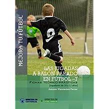 Mejora tu Fútbol. Las jugadas a balón parado en Fútbol-7: Fichas teórico-prácticas para jugadores de 10 a 12 años (Spanish Edition)
