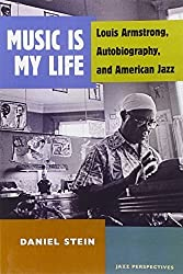 Music Is My Life: Louis Armstrong, Autobiography, and American Jazz (Jazz Perspectives) by Daniel Stein (2012-05-03)