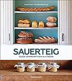 Sauerteig - Glück vermehrt sich in 4 Tagen. Brot backen mit Achtsamkeit, Entschleunigung und entspannten Bäckern rund um die Welt. Mit vielen Original-Rezepten - Martina Goernemann