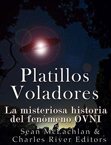 Platillos voladores: La misteriosa historia del fenómeno OVNI por Charles River Editors