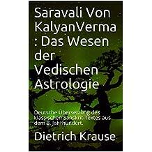 Saravali Von KalyanVerma : Das Wesen der Vedischen Astrologie: Deutsche Übersetzung des klassischen Sanskrit-Textes aus dem 8. Jahrhundert. (German Edition)