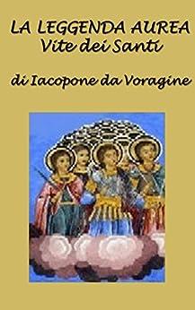 La leggenda aurea: Vite dei Santi di [da Voragine, Iacopo]