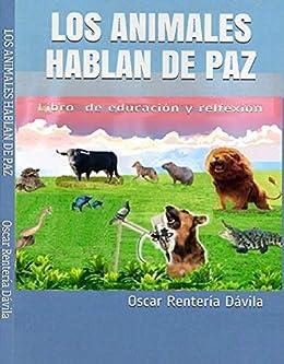 LOS ANIMALES HABLAN DE PAZ: Libro de educación y relfexión (1) de [