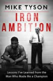 Iron Ambition: Lessons Ive Learned from the Man Who Made Me a Champion
