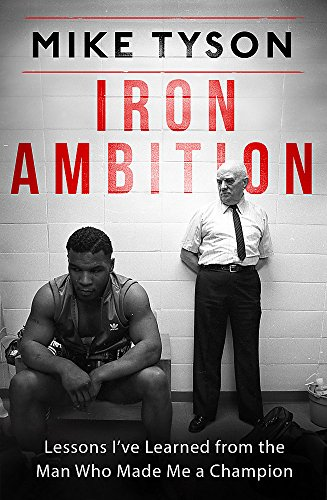 Iron Ambition: Lessons I've Learned from the Man Who Made Me a Champion por Mike Tyson