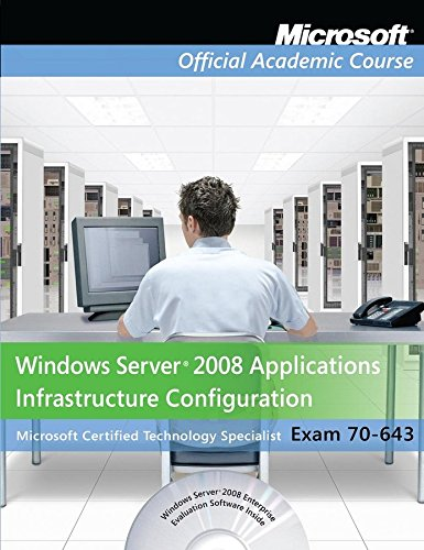 [70-643: Windows Server 2008 Applications Infrastructure Configuration with Lab Manual] (By: Microsoft Official Academic Course) [published: October, 2010]
