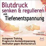Blutdruck senken & regulieren mit Tiefenentspannung: Autogenes Training, Progressive Muskelentspannung, Meditation gegen Bluthochdruck -