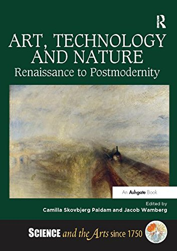 Art, Technology and Nature: Renaissance to Postmodernity (Science and the Arts Since 1750)