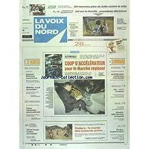 VOIX DU NORD (LA) [No 15444] du 18/02/1994 - AUTO - COUP D'ACCELERATEUR POUR LE MARCHE REGIONAL - EN SAVOIE UNE BETHUNOISE MEURT DE FROID - WATTRELOS - LA NUIT DES VANDALES - FRICHES INDUSTRIELLES - PLUS DE MILLE SITES - TELE DE L'EMPLOI - LA REGION EST CANDIDATE - LES SPORTS - ENDURO DU TOUQUET - JO AVEC LE SKI ALPIN - POUSSEES PAR LA RUSSIE - LES SEBES PRETS A RETIRER LEURS ARMES LOURDES - UN NOUVEAU PLAN DE LUTTE CONTRE LE SIDA - LOI SUR LA FAMILLE