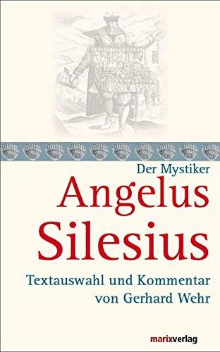 Angelus Silesius: Textauswahl und Kommentar von Gerhard Wehr (Die Mystiker)