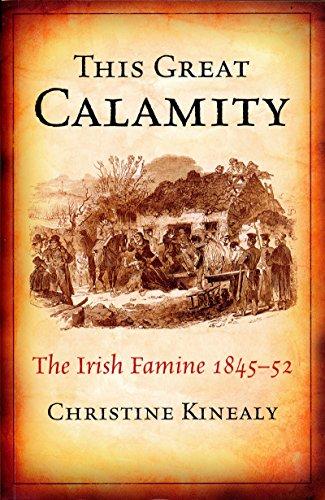 This Great Calamity: The Great Irish Famine: The Irish Famine 1845-52 (English Edition)
